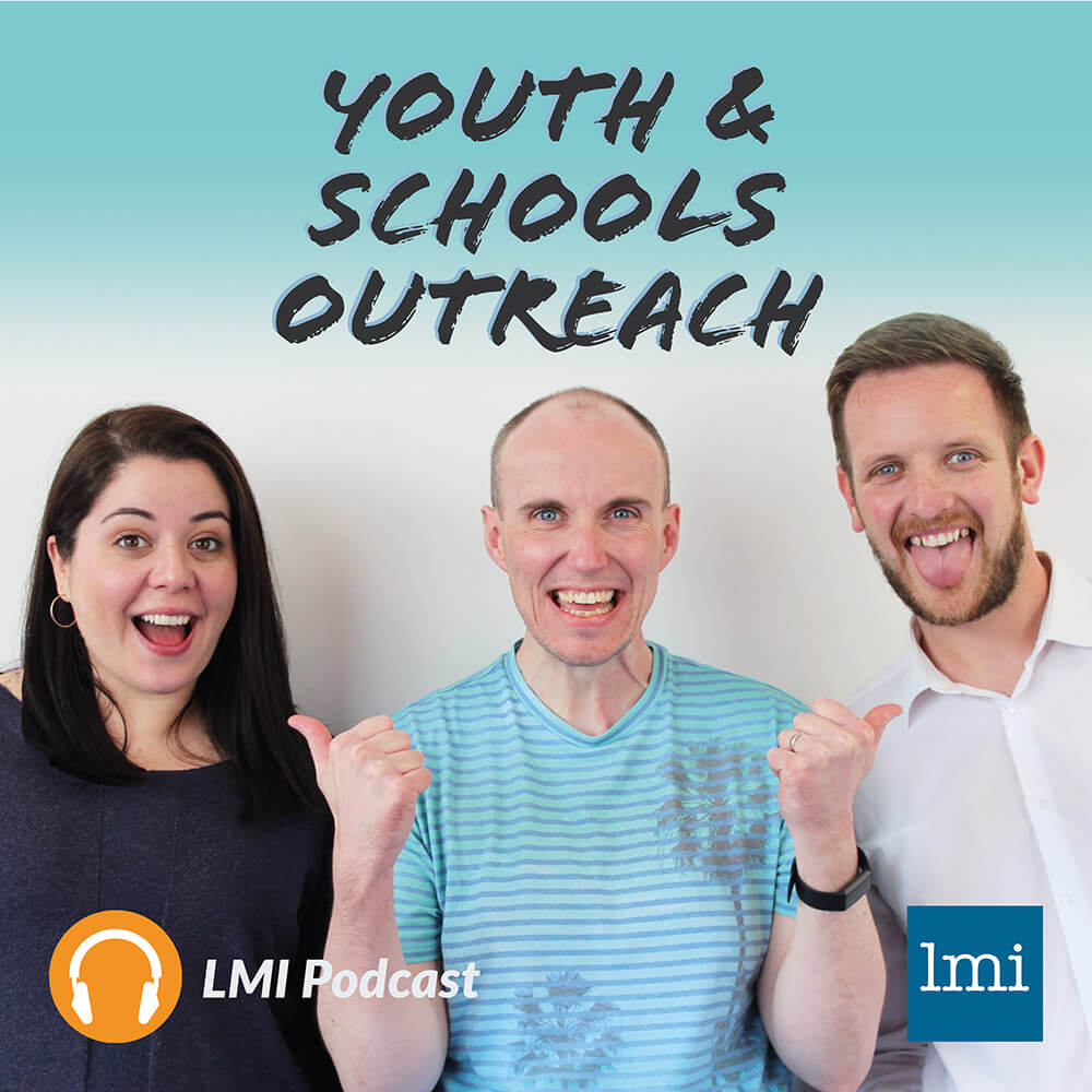 The LMI podcast from the Youth & Schools Outreach Team